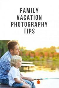Family Vacation Photography Tips