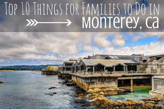 Monterey With Kids Top 10 Things For Families To Do In