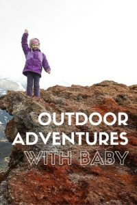 Outdoor Adventures with babies and toddlers pinterest