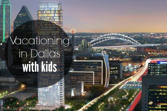 Vacationing in Dallas with Kids