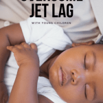 How to Get Over Jet Lag When Traveling with Young Children 1