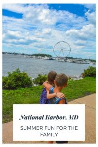 National Harbor, MD Summer Fun with the Family