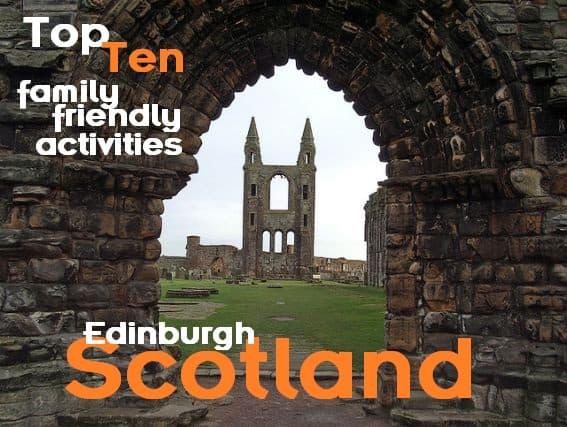 Top Ten Kid Friendly Attractions near Edinburgh, Scotland 1