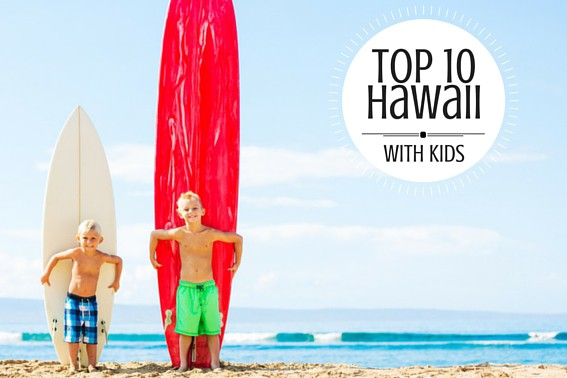 Top 10 things for families to do in hawaii