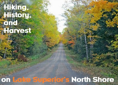 Hiking History and Harvest on Lake Superior's North Shore