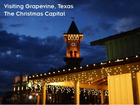 Enjoying the Holidays in Grapevine Texas, the Christmas Capitol