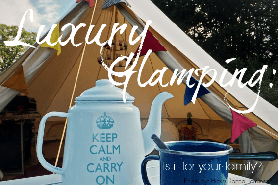 luxury glamping with kids