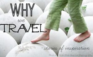 Why-we-Travel Stories travel inspiration