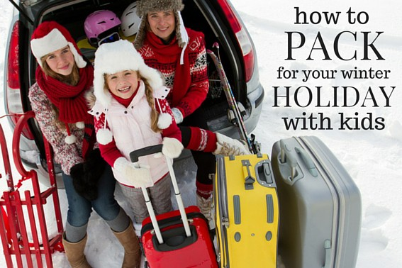how to pack for your winter holiday with kids