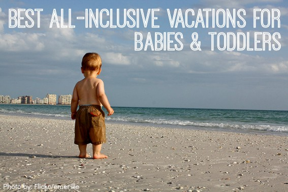 Best All Inclusive Vacations for babies and toddlers