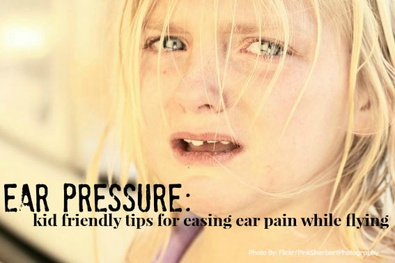 Ear pressure Kid friendly tips on relieving ear pain while flying