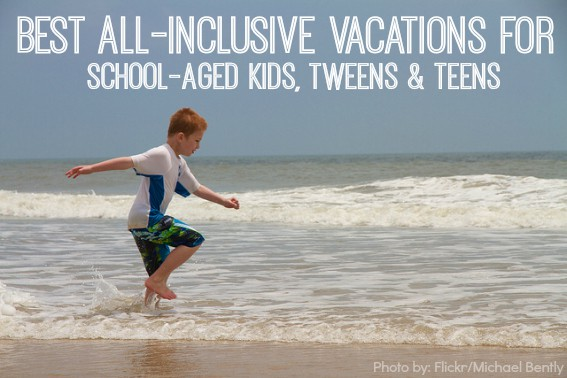 Best All Inclusive Vacations School Aged Kids and Teens