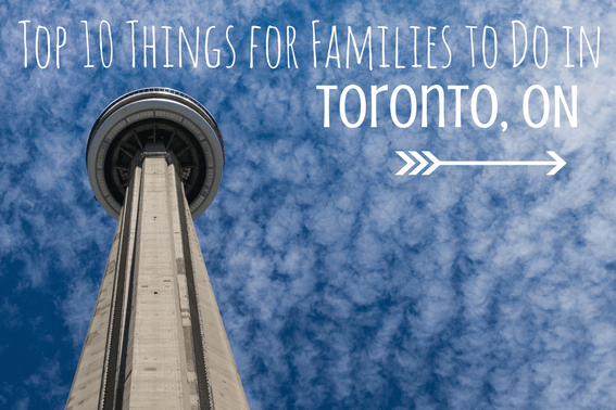 Bucket List: top things to do in Toronto with Kids