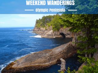 Weekend Wanderings to the Olympic Peninsula