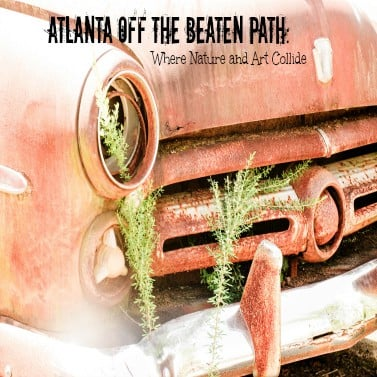 Atlanta Off The Beaten Path: Where Nature and Art Collide