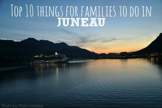 Top 10 Things for Families to do in Juneau, Alaska