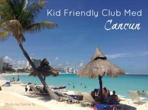 Kid friendly Club Med Cancun