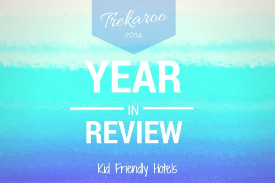 Year in Review Kid Friendly Hotels