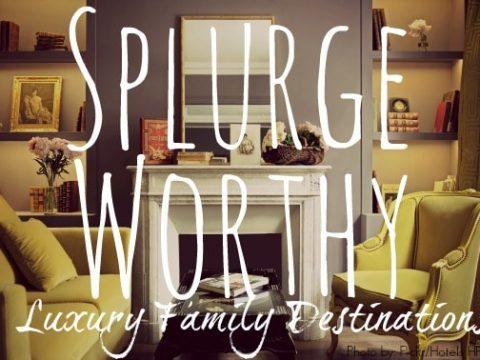 Splurge-Worthy Luxury Family Travel Destinations: US & Canada