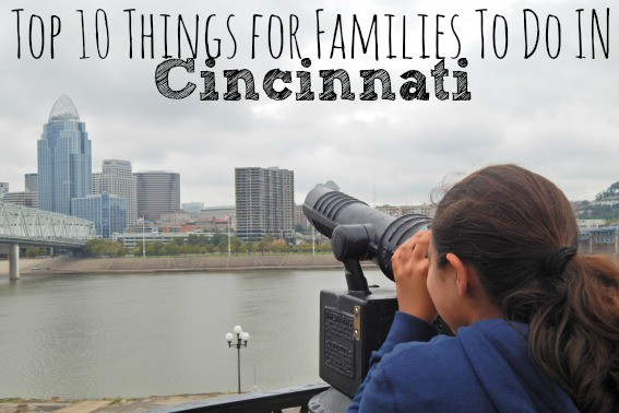 Top Things For Families To Do In Cincinnati - 10 things to see and do in cincinnati