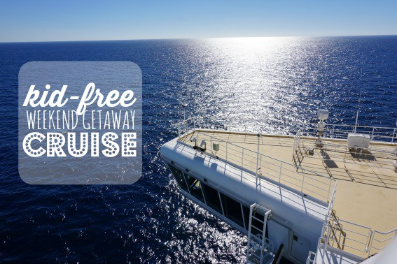 Kid free weekend getaway cruise