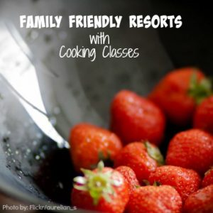Family Friendly Resorts with Cooking Classes Photo by: Flickr/aurelian_s