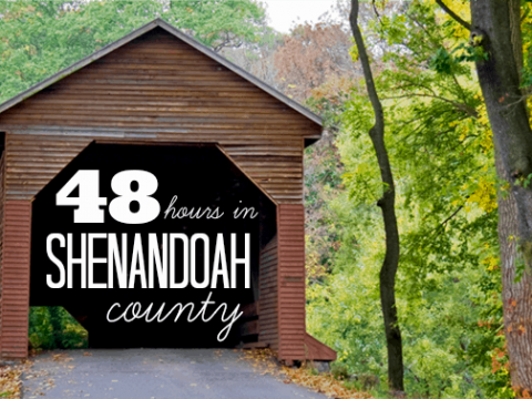 48 Hours in Shenandoah County in the Shenandoah Valley