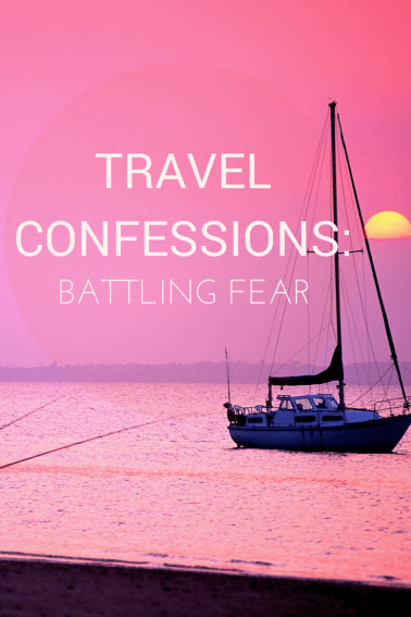 Travel Confession- FEAR