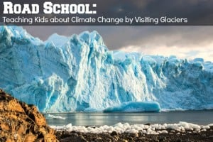 Road School Teaching your Kids about Climate Change by Visiting Glaciers