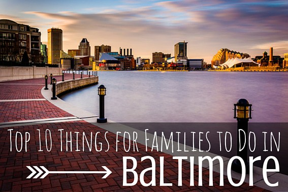 Top 10 Things for Families to Do in Baltimore