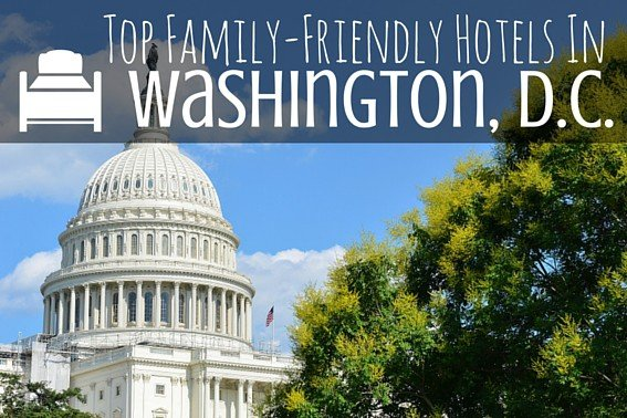 Top Family Friendly Hotels In Washington Dc