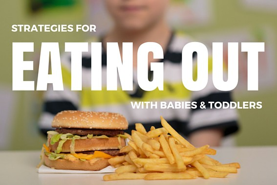 EATING OUT: strategies for babies & toddlers