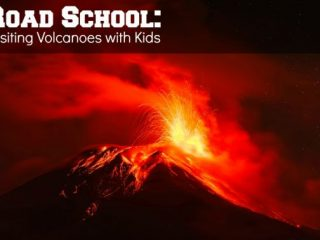 Road School Visiting Volcanoes with Kids