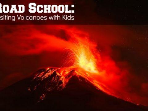 Road School: Visiting Volcanoes with Kids