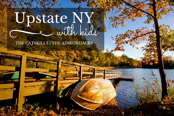 Upstate NY Visiting the Catskills and the Adirondacks with kids