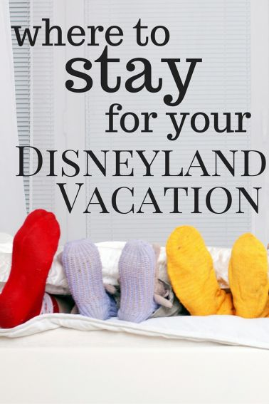 Where to Stay for your Disneyland vacation- the best hotels near Disneyland in Anaheim pin