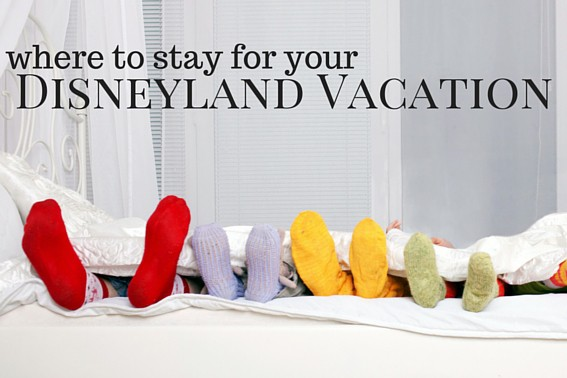 Family Friendly Guide To The Hotels Near Disneyland