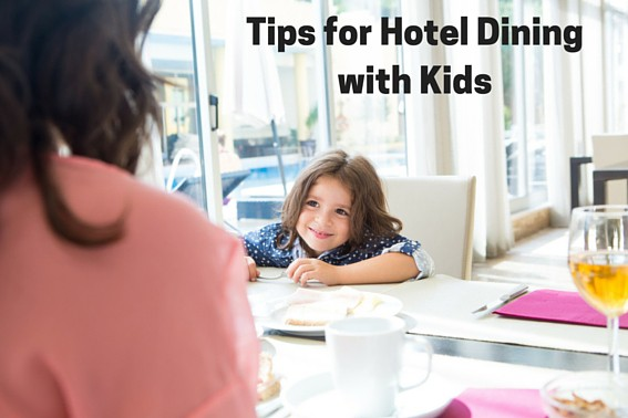 Tips for hotel dining with kids