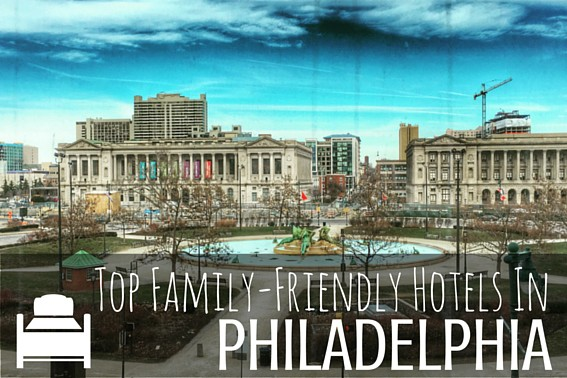 Top Family Friendly Hotels in Philadelphia