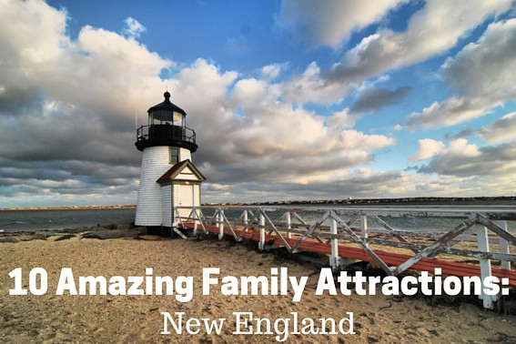 10 Amazing Family Attractions in New England