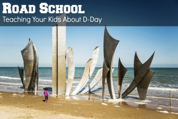 Road School: How to Teach your Kids about D-Day while Visiting France #trekarooing #normandy #france #history #roadschool