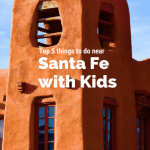 Top Five Things To Do Near Santa Fe with Kids 1