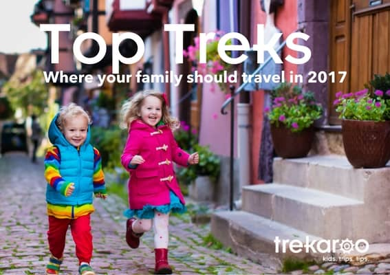 Top Family Destinations for 2017 - Trekaroo Top Treks