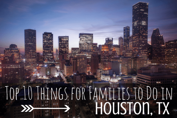 top 10 things for families to do in Houston