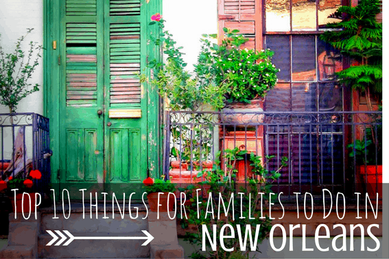 top 10 things for families to do in New Orleans