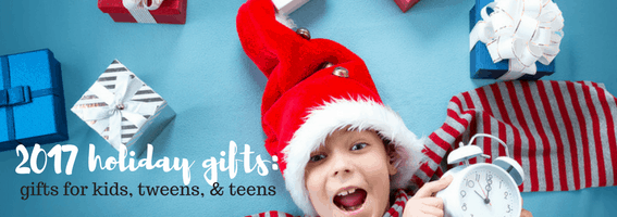2017 holiday gifts_ kids teens & tweens