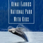 Visiting Kenai Fjords National Park With Kids